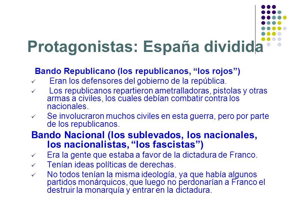 Protagonistas: España dividida Bando Republicano (los republicanos, los rojos) Eran los defensores del gobierno de la república. Los republicanos repa