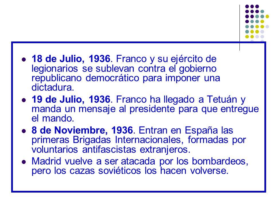 18 de Julio, 1936. Franco y su ejército de legionarios se sublevan contra el gobierno republicano democrático para imponer una dictadura. 19 de Julio,