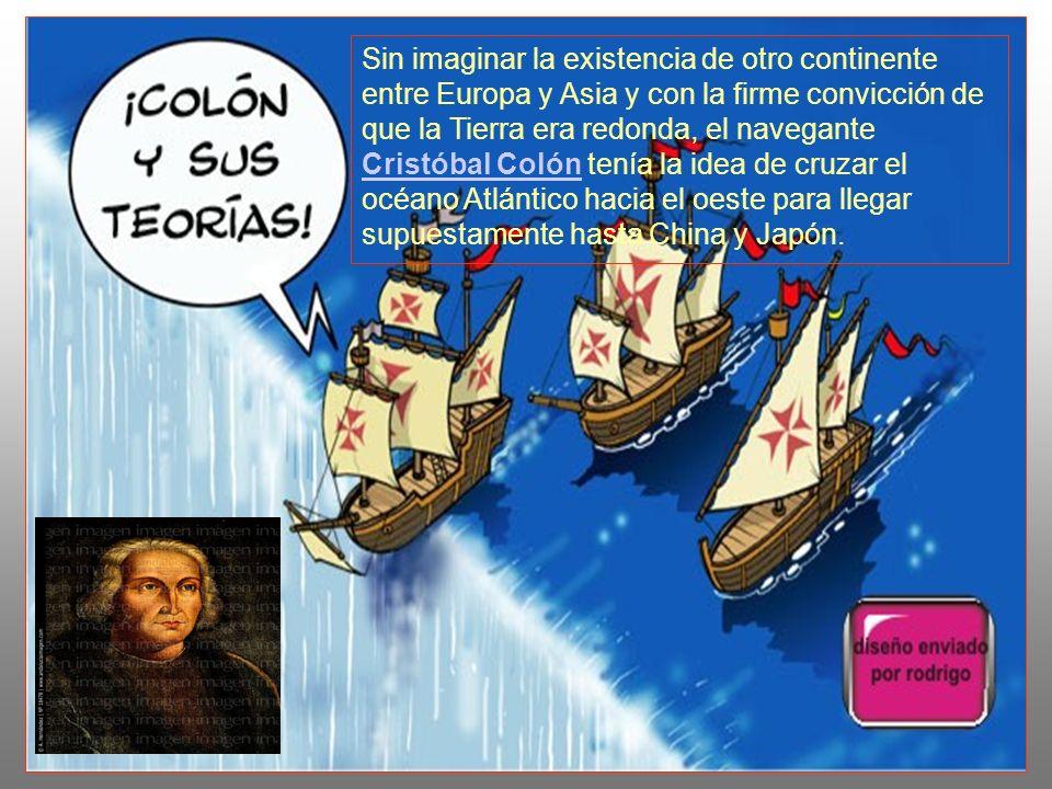 Sin imaginar la existencia de otro continente entre Europa y Asia y con la firme convicción de que la Tierra era redonda, el navegante Cristóbal Colón