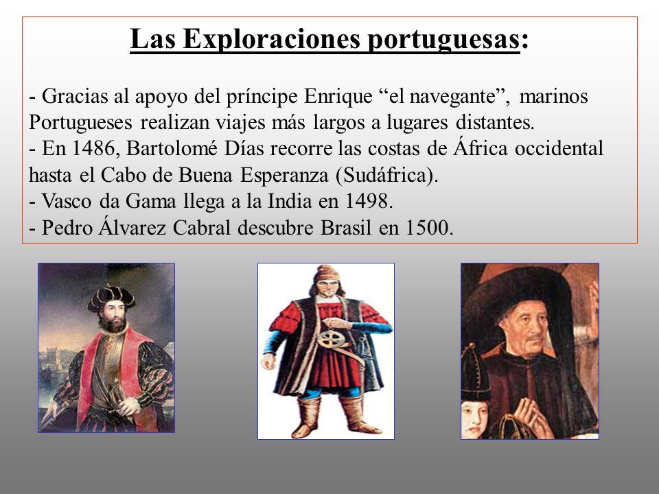 Las Exploraciones portuguesas: - Gracias al apoyo del príncipe Enrique el navegante, marinos Portugueses realizan viajes más largos a lugares distante