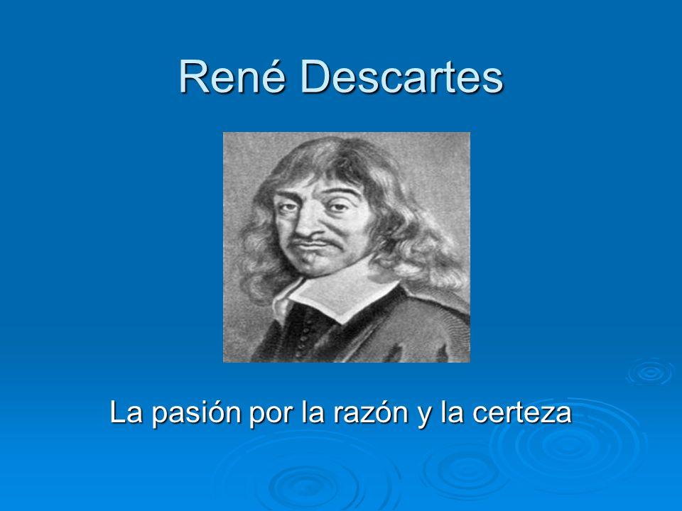 René Descartes La pasión por la razón y la certeza