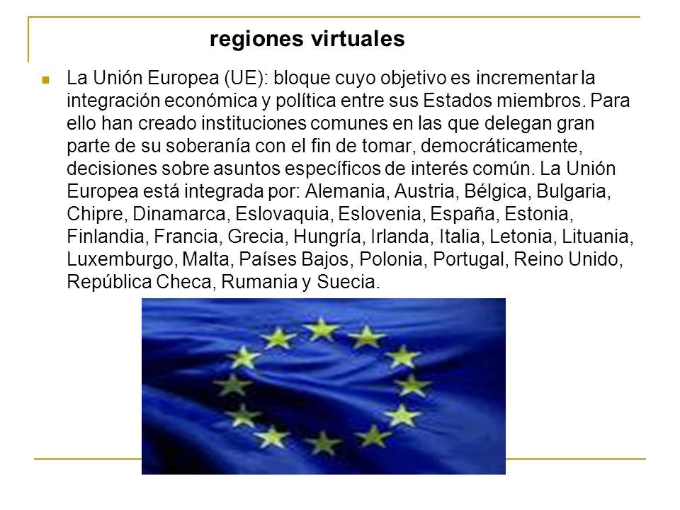 regiones virtuales La Unión Europea (UE): bloque cuyo objetivo es incrementar la integración económica y política entre sus Estados miembros. Para ell