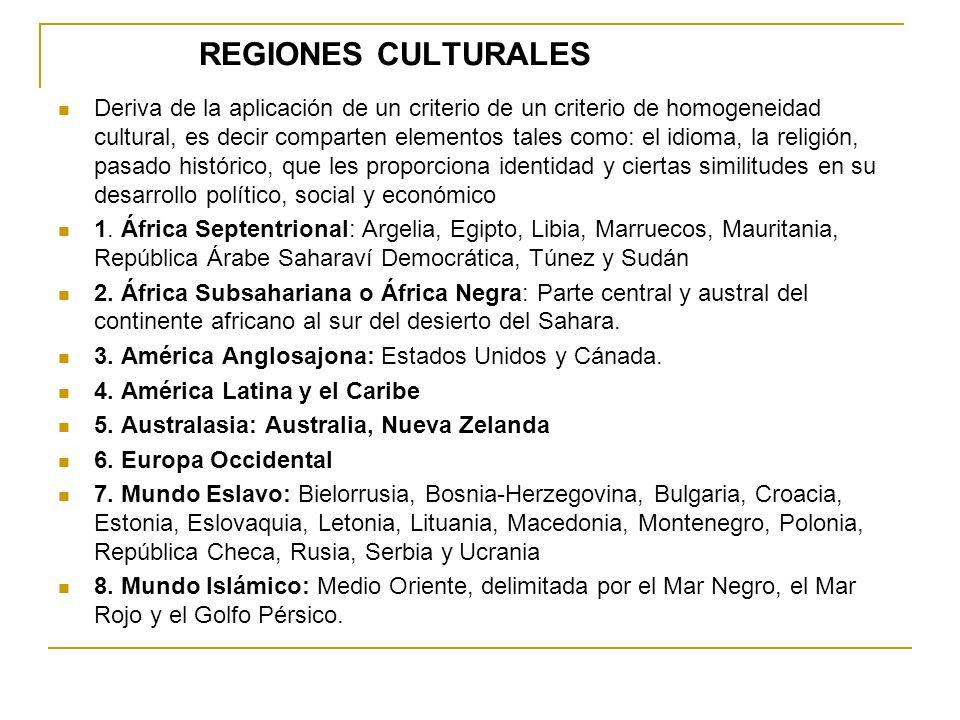 REGIONES CULTURALES Deriva de la aplicación de un criterio de un criterio de homogeneidad cultural, es decir comparten elementos tales como: el idioma