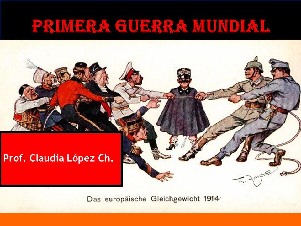 PRIMERA GUERRA MUNDIAL Prof. Claudia López Ch.