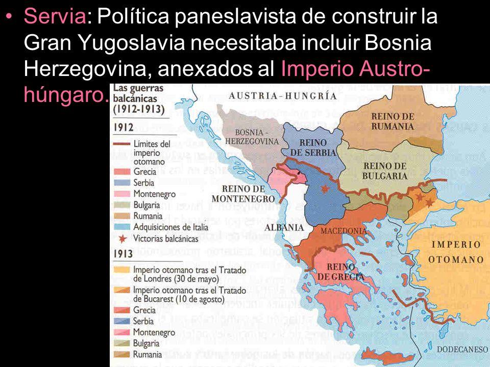 Servia: Política paneslavista de construir la Gran Yugoslavia necesitaba incluir Bosnia Herzegovina, anexados al Imperio Austro- húngaro.