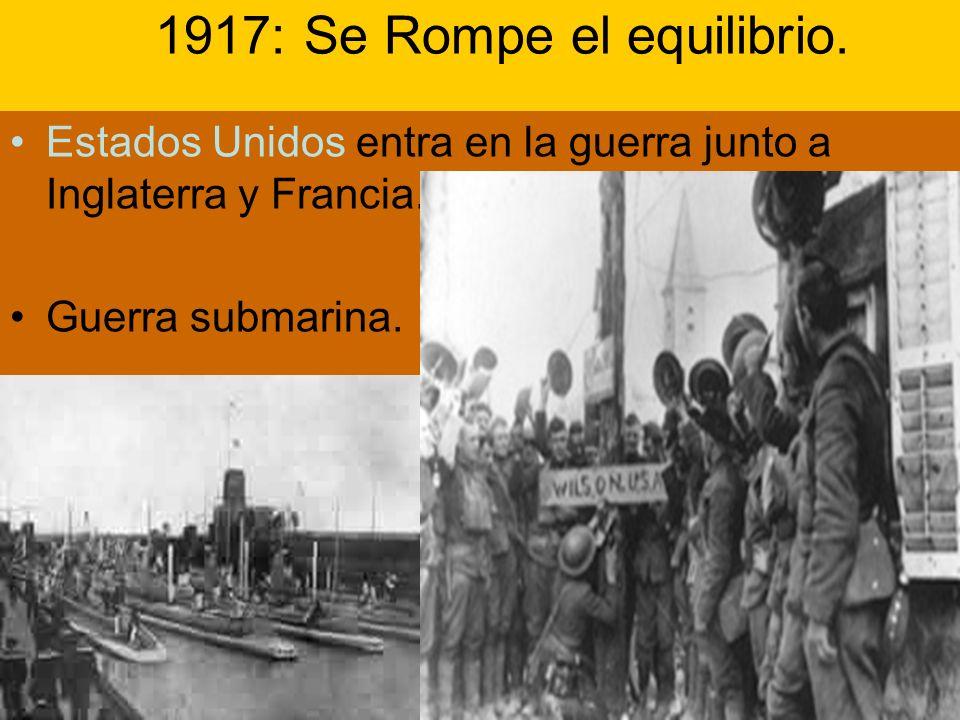 1917: Se Rompe el equilibrio. Estados Unidos entra en la guerra junto a Inglaterra y Francia. Guerra submarina.