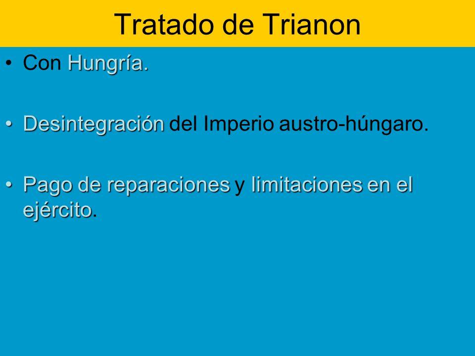 Tratado de Trianon Hungría.Con Hungría. DesintegraciónDesintegración del Imperio austro-húngaro. Pago de reparacioneslimitaciones en el ejércitoPago d