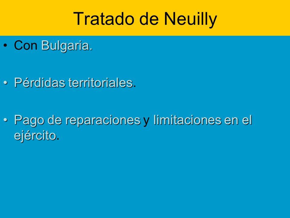 Tratado de Neuilly Bulgaria.Con Bulgaria. Pérdidas territorialesPérdidas territoriales. Pago de reparacioneslimitaciones en el ejércitoPago de reparac