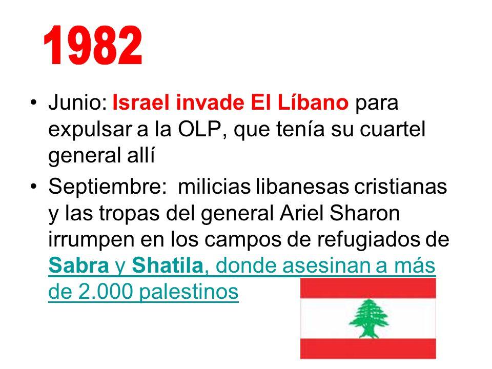 Junio: Israel invade El Líbano para expulsar a la OLP, que tenía su cuartel general allí Septiembre: milicias libanesas cristianas y las tropas del ge