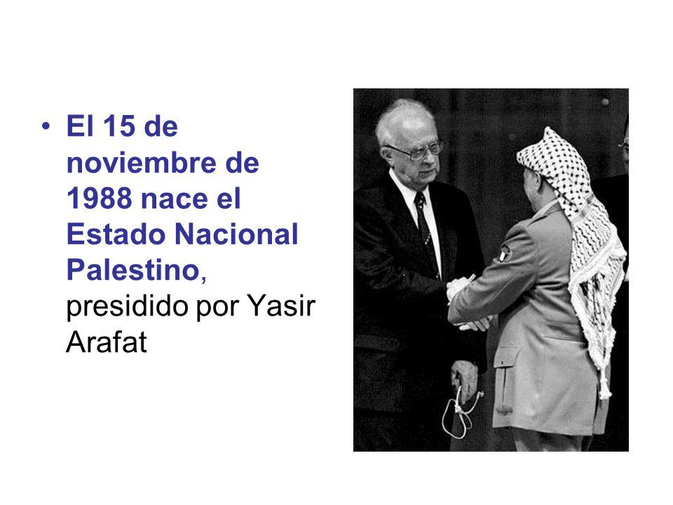El 15 de noviembre de 1988 nace el Estado Nacional Palestino, presidido por Yasir Arafat