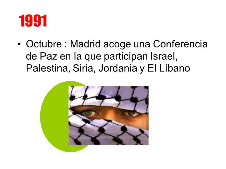 1991 Octubre : Madrid acoge una Conferencia de Paz en la que participan Israel, Palestina, Siria, Jordania y El Líbano