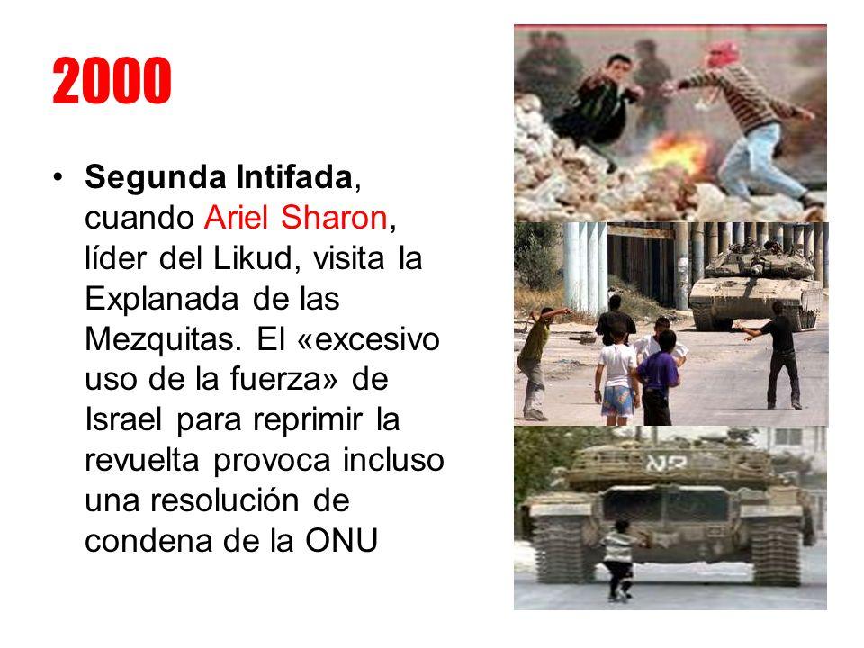 2000 Segunda Intifada, cuando Ariel Sharon, líder del Likud, visita la Explanada de las Mezquitas. El «excesivo uso de la fuerza» de Israel para repri