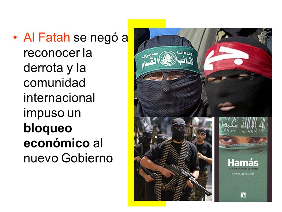 Al Fatah se negó a reconocer la derrota y la comunidad internacional impuso un bloqueo económico al nuevo Gobierno