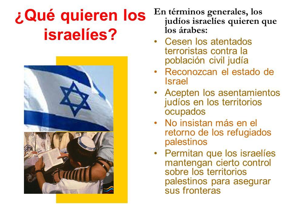 ¿Qué quieren los israelíes? En términos generales, los judíos israelíes quieren que los árabes: Cesen los atentados terroristas contra la población ci