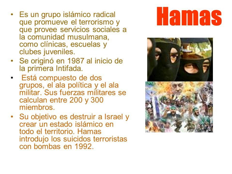 Hamas Es un grupo islámico radical que promueve el terrorismo y que provee servicios sociales a la comunidad musulmana, como clínicas, escuelas y club