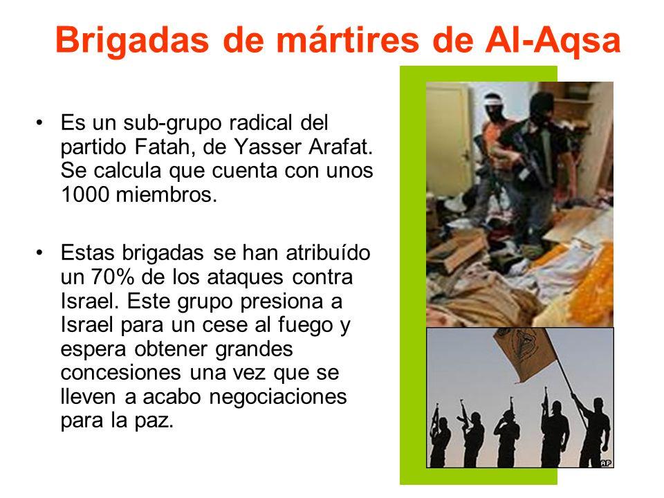 Brigadas de mártires de Al-Aqsa Es un sub-grupo radical del partido Fatah, de Yasser Arafat. Se calcula que cuenta con unos 1000 miembros. Estas briga