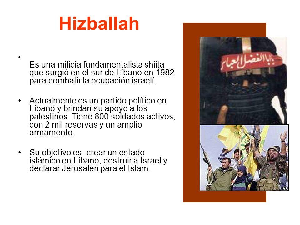 Hizballah Es una milicia fundamentalista shiita que surgió en el sur de Líbano en 1982 para combatir la ocupación israelí. Actualmente es un partido p