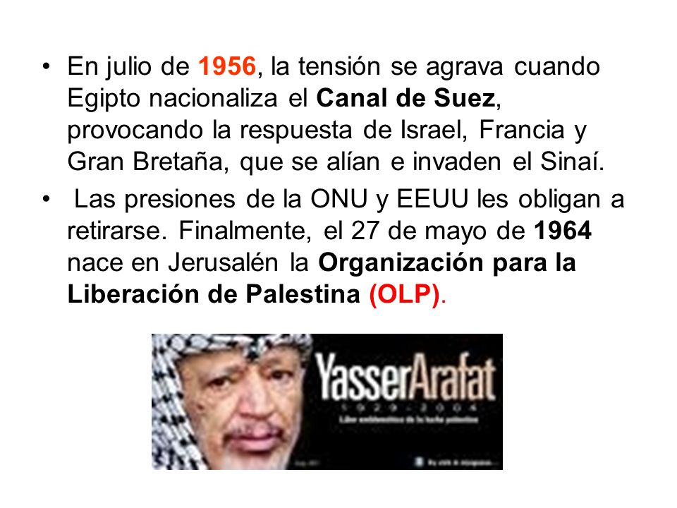 En julio de 1956, la tensión se agrava cuando Egipto nacionaliza el Canal de Suez, provocando la respuesta de Israel, Francia y Gran Bretaña, que se a