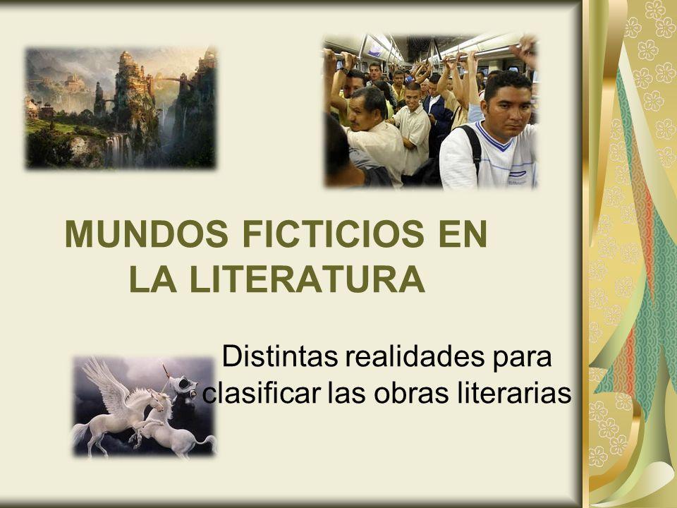 MUNDOS FICTICIOS EN LA LITERATURA Distintas realidades para clasificar las obras literarias