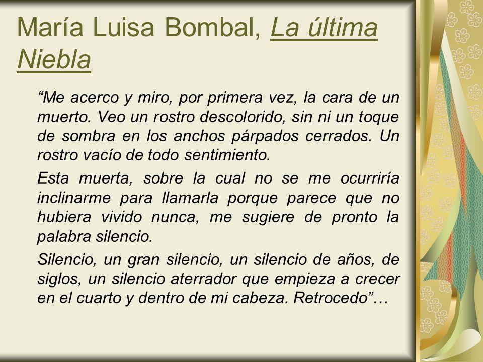 María Luisa Bombal, La última Niebla Me acerco y miro, por primera vez, la cara de un muerto. Veo un rostro descolorido, sin ni un toque de sombra en