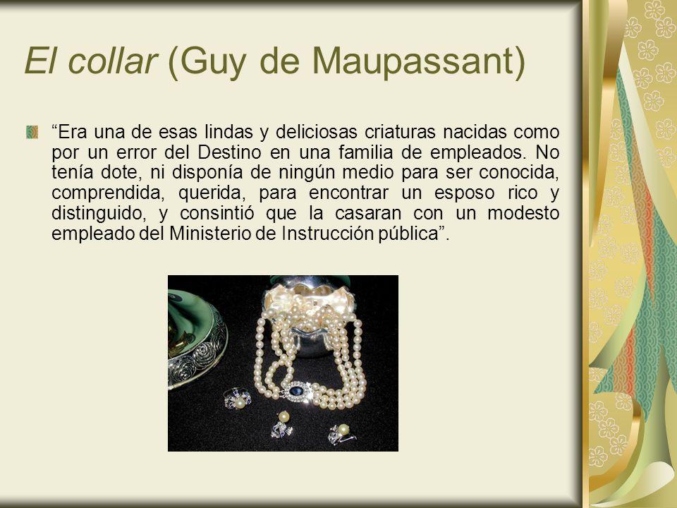 El collar (Guy de Maupassant) Era una de esas lindas y deliciosas criaturas nacidas como por un error del Destino en una familia de empleados. No tení
