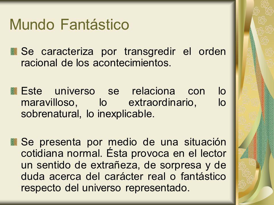 Mundo Fantástico Se caracteriza por transgredir el orden racional de los acontecimientos. Este universo se relaciona con lo maravilloso, lo extraordin