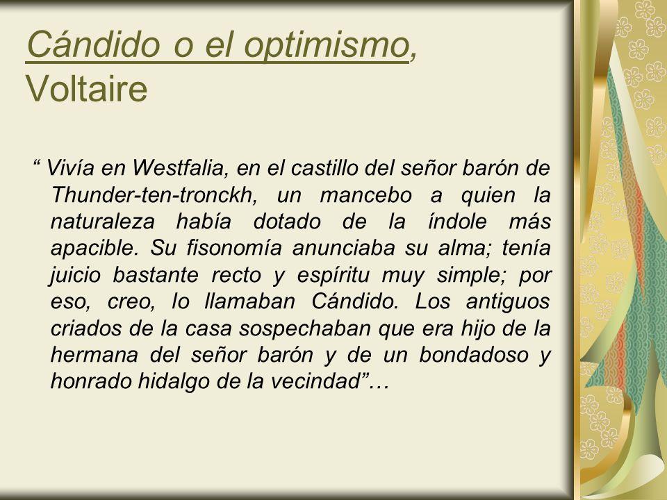 Cándido o el optimismo, Voltaire Vivía en Westfalia, en el castillo del señor barón de Thunder-ten-tronckh, un mancebo a quien la naturaleza había dot