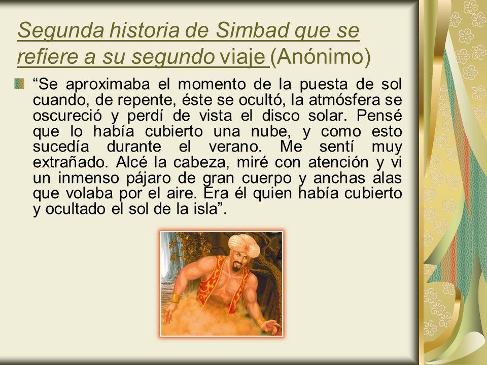 Segunda historia de Simbad que se refiere a su segundo viaje (Anónimo) Se aproximaba el momento de la puesta de sol cuando, de repente, éste se ocultó