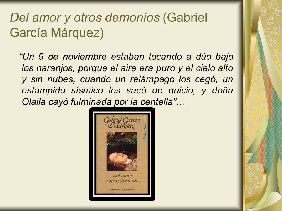 Del amor y otros demonios (Gabriel García Márquez) Un 9 de noviembre estaban tocando a dúo bajo los naranjos, porque el aire era puro y el cielo alto