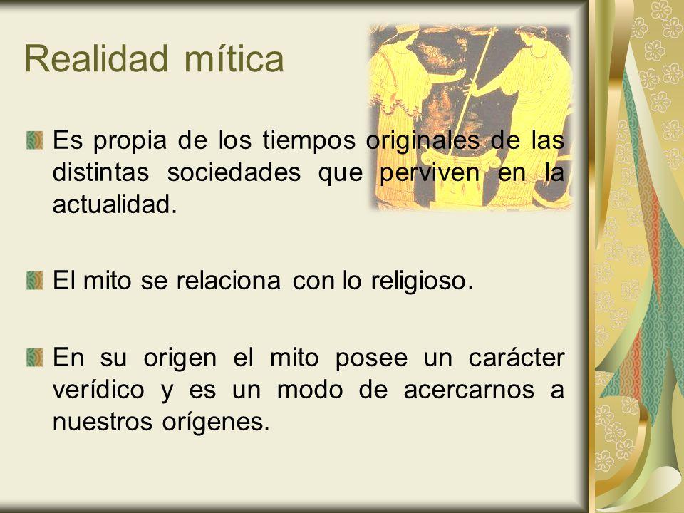 Realidad mítica Es propia de los tiempos originales de las distintas sociedades que perviven en la actualidad. El mito se relaciona con lo religioso.