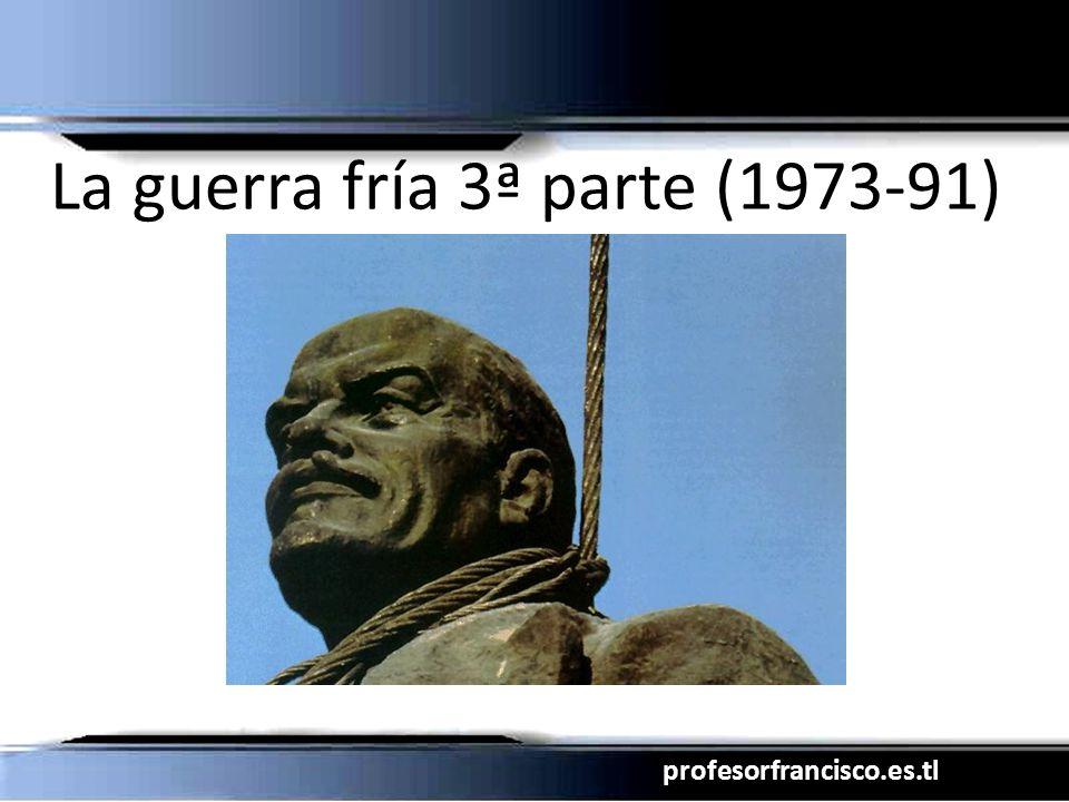 profesorfrancisco.es.tl La guerra fría 3ª parte (1973-91)