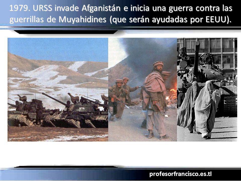 profesorfrancisco.es.tl 1979. URSS invade Afganistán e inicia una guerra contra las guerrillas de Muyahidines (que serán ayudadas por EEUU).