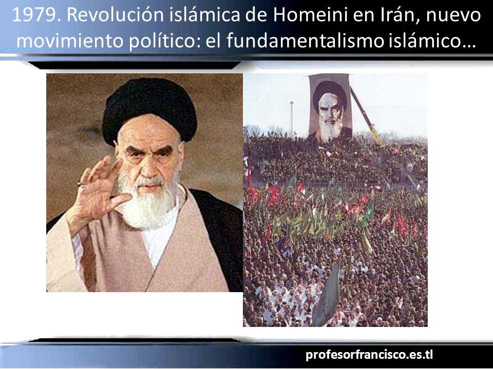 profesorfrancisco.es.tl 1979. Revolución islámica de Homeini en Irán, nuevo movimiento político: el fundamentalismo islámico…