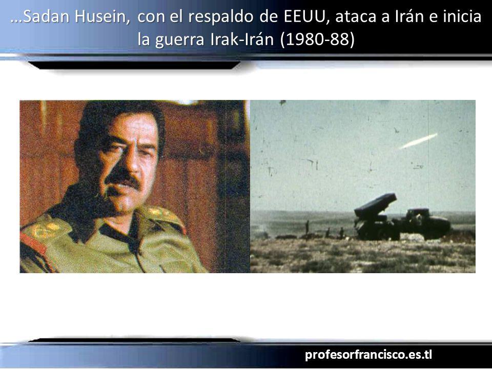 profesorfrancisco.es.tl …Sadan Husein, con el respaldo de EEUU, ataca a Irán e inicia la guerra Irak-Irán (1980-88)