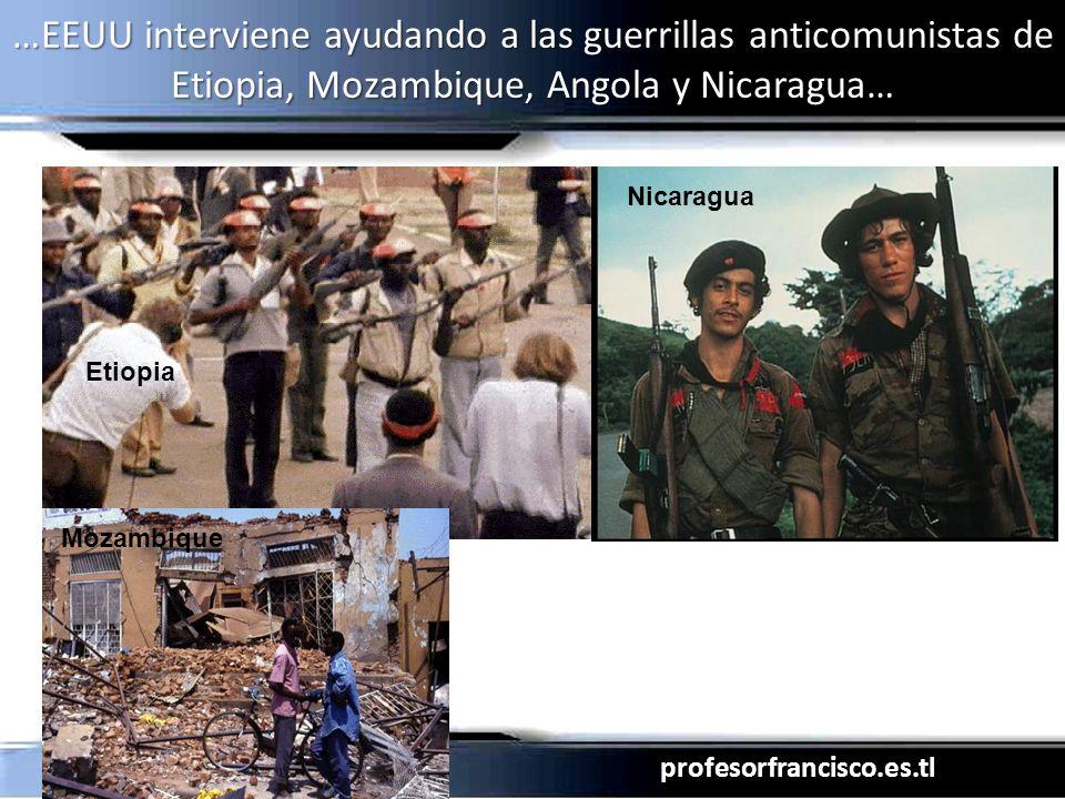 profesorfrancisco.es.tl …EEUU interviene ayudando a las guerrillas anticomunistas de Etiopia, Mozambique, Angola y Nicaragua… e Etiopia Nicaragua Mozambique