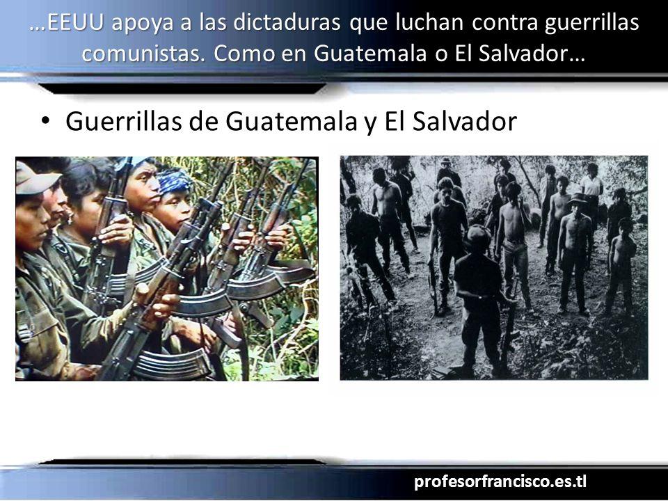 profesorfrancisco.es.tl …EEUU apoya a las dictaduras que luchan contra guerrillas comunistas. Como en Guatemala o El Salvador… Guerrillas de Guatemala