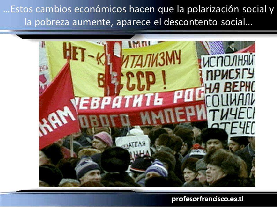 profesorfrancisco.es.tl …Estos cambios económicos hacen que la polarización social y la pobreza aumente, aparece el descontento social…