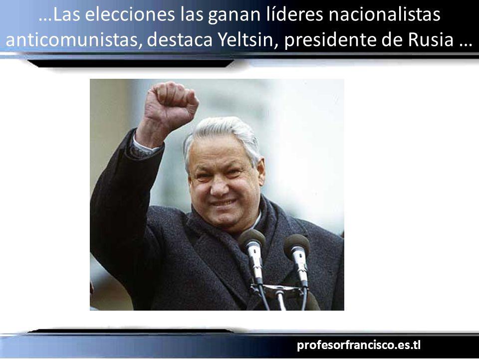 profesorfrancisco.es.tl …Las elecciones las ganan líderes nacionalistas anticomunistas, destaca Yeltsin, presidente de Rusia …