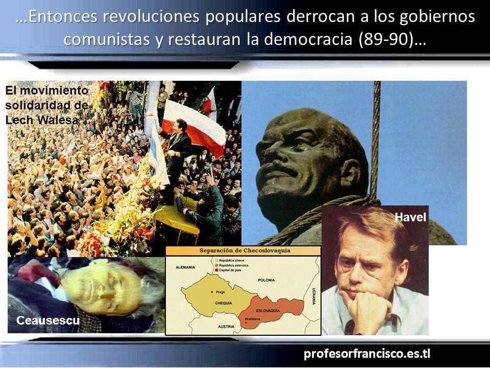 profesorfrancisco.es.tl …Entonces revoluciones populares derrocan a los gobiernos comunistas y restauran la democracia (89-90)… Ceausescu Havel El mov