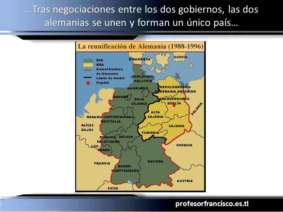 profesorfrancisco.es.tl …Tras negociaciones entre los dos gobiernos, las dos alemanias se unen y forman un único país…