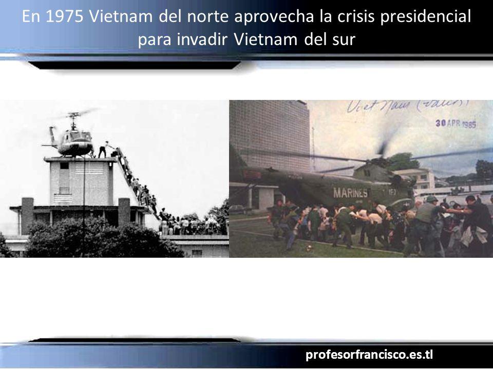 profesorfrancisco.es.tl En 1975 Vietnam del norte aprovecha la crisis presidencial para invadir Vietnam del sur