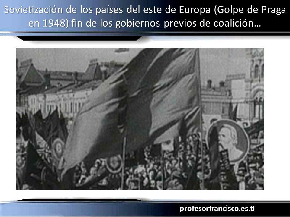 profesorfrancisco.es.tl Sovietización de los países del este de Europa (Golpe de Praga en 1948) fin de los gobiernos previos de coalición…