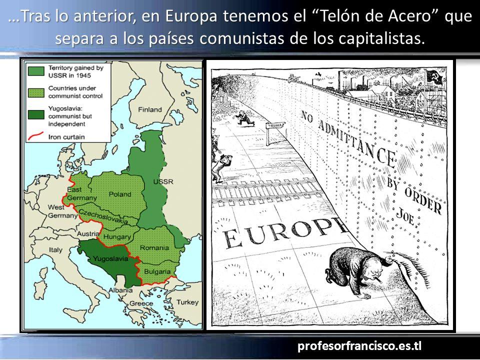 profesorfrancisco.es.tl …Tras lo anterior, en Europa tenemos el Telón de Acero que separa a los países comunistas de los capitalistas.