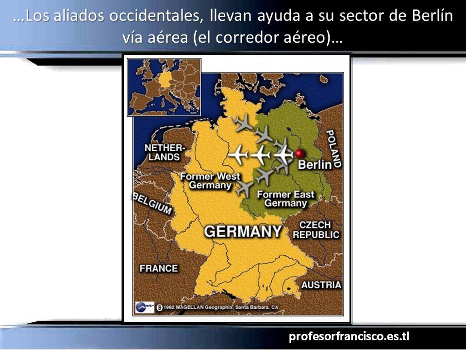 profesorfrancisco.es.tl …Los aliados occidentales, llevan ayuda a su sector de Berlín vía aérea (el corredor aéreo)…