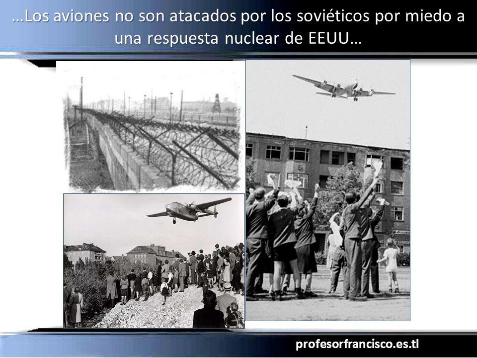 profesorfrancisco.es.tl …Los aviones no son atacados por los soviéticos por miedo a una respuesta nuclear de EEUU…
