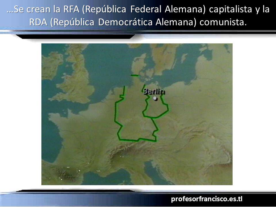 profesorfrancisco.es.tl …Se crean la RFA (República Federal Alemana) capitalista y la RDA (República Democrática Alemana) comunista.