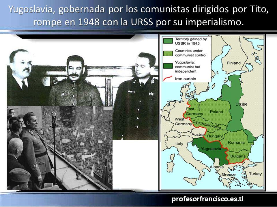 profesorfrancisco.es.tl Yugoslavia, gobernada por los comunistas dirigidos por Tito, rompe en 1948 con la URSS por su imperialismo.