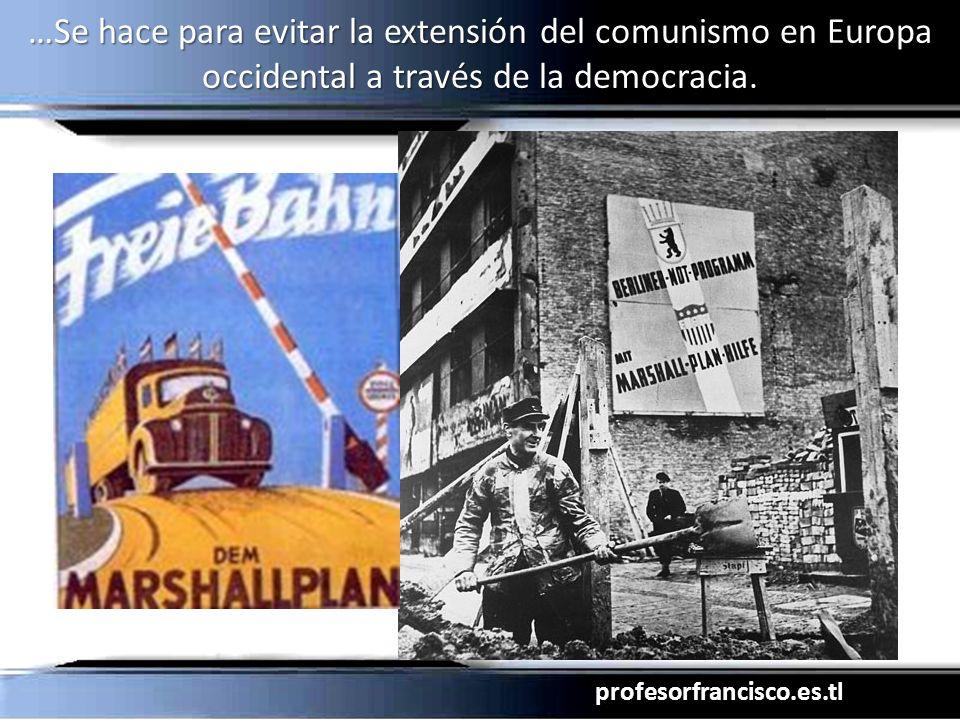 profesorfrancisco.es.tl …Se hace para evitar la extensión del comunismo en Europa occidental a través de la democracia.