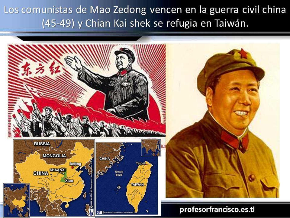 profesorfrancisco.es.tl Los comunistas de Mao Zedong vencen en la guerra civil china (45-49) y Chian Kai shek se refugia en Taiwán.