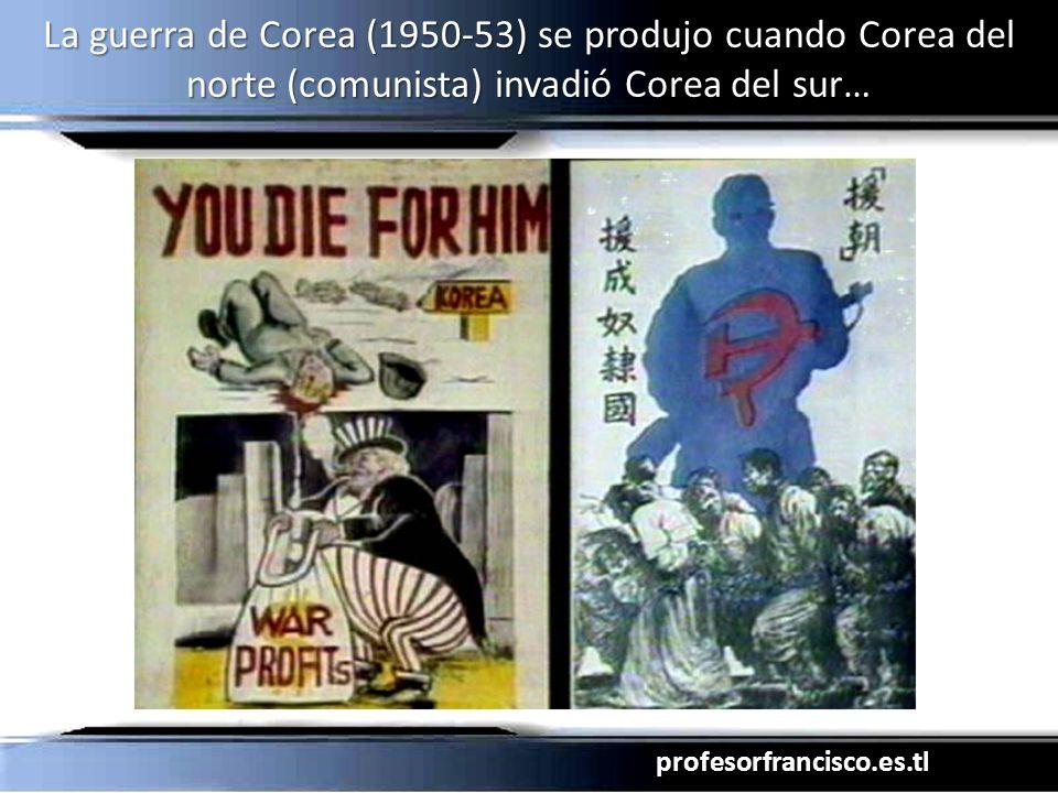 profesorfrancisco.es.tl La guerra de Corea (1950-53) se produjo cuando Corea del norte (comunista) invadió Corea del sur…